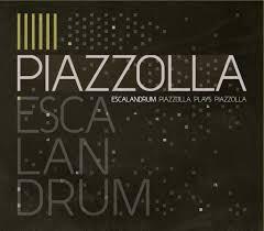 Escalandrum: Piazzolla Plays Piazzolla