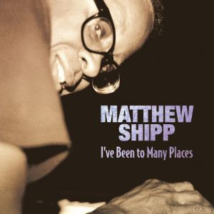 Matthew Shipp Ive been too many places
